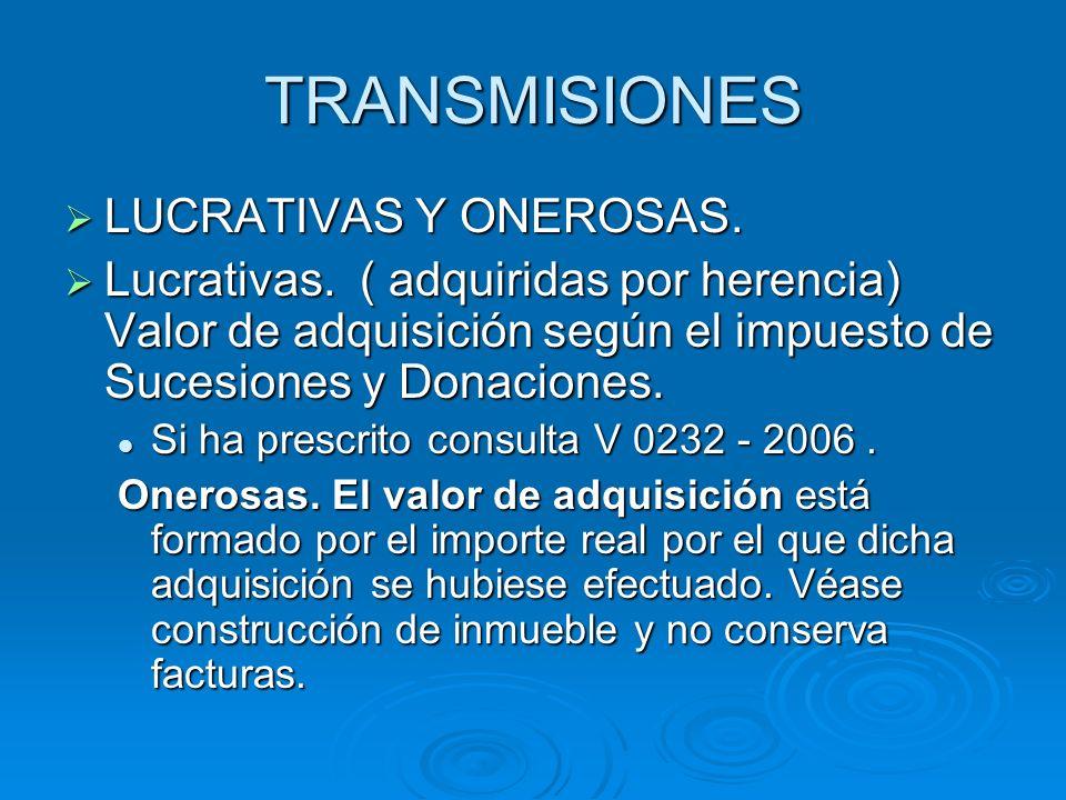 TRANSMISIONES LUCRATIVAS Y ONEROSAS. LUCRATIVAS Y ONEROSAS. Lucrativas. ( adquiridas por herencia) Valor de adquisición según el impuesto de Sucesione