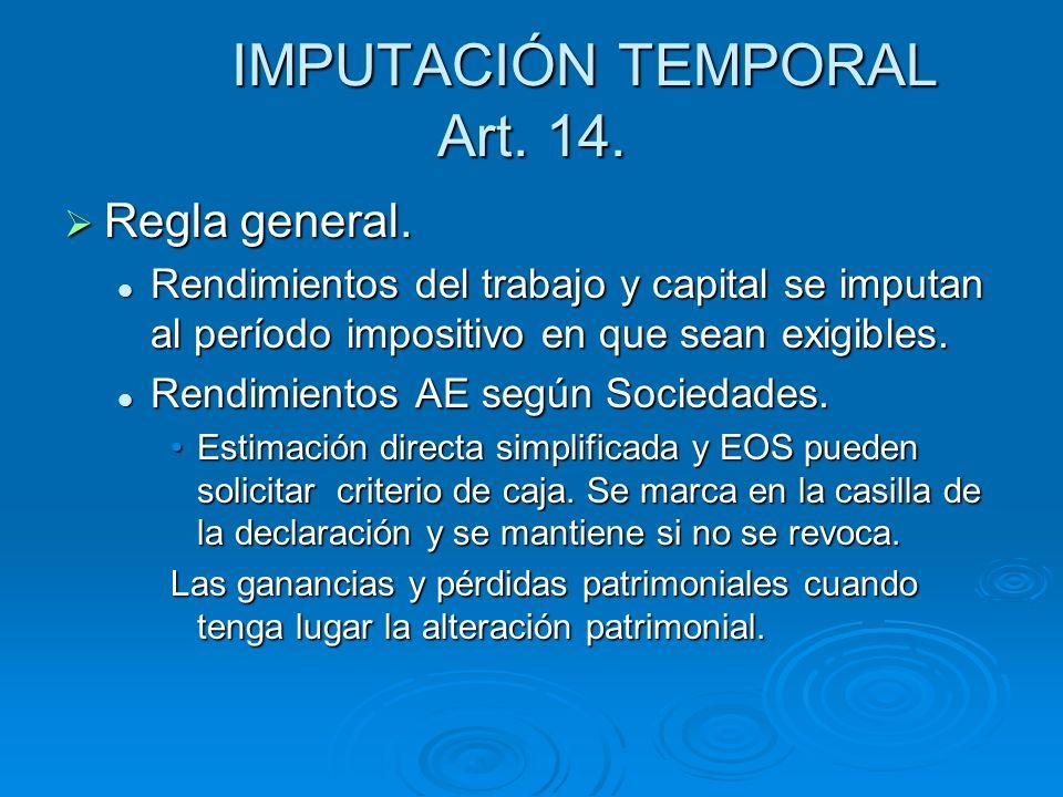 IMPUTACIÓN TEMPORAL Art. 14. Regla general. Regla general. Rendimientos del trabajo y capital se imputan al período impositivo en que sean exigibles.