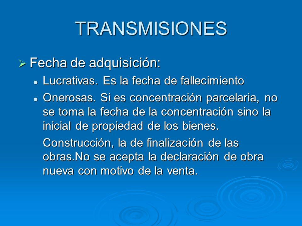 TRANSMISIONES Fecha de adquisición: Fecha de adquisición: Lucrativas. Es la fecha de fallecimiento Lucrativas. Es la fecha de fallecimiento Onerosas.