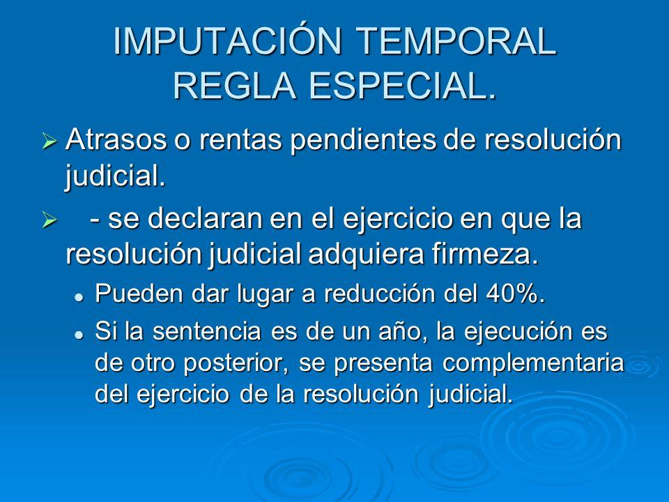 IMPUTACIÓN TEMPORAL REGLA ESPECIAL.Atrasos o rentas pendientes de resolución judicial.