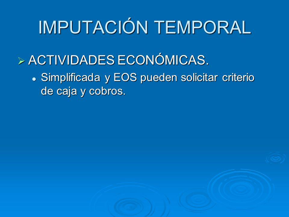 IMPUTACIÓN TEMPORAL ACTIVIDADES ECONÓMICAS. ACTIVIDADES ECONÓMICAS. Simplificada y EOS pueden solicitar criterio de caja y cobros. Simplificada y EOS