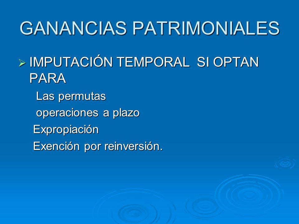 GANANCIAS PATRIMONIALES IMPUTACIÓN TEMPORAL SI OPTAN PARA IMPUTACIÓN TEMPORAL SI OPTAN PARA Las permutas Las permutas operaciones a plazo operaciones a plazoExpropiación Exención por reinversión.