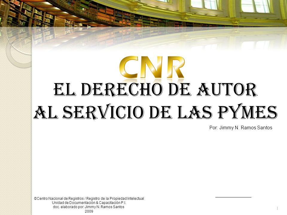 1 Centro Nacional de Registro Registro de la Propiedad Intelectual Unidad de Documentación & Capacitación P.I. El Derecho de Autor al servicio de las