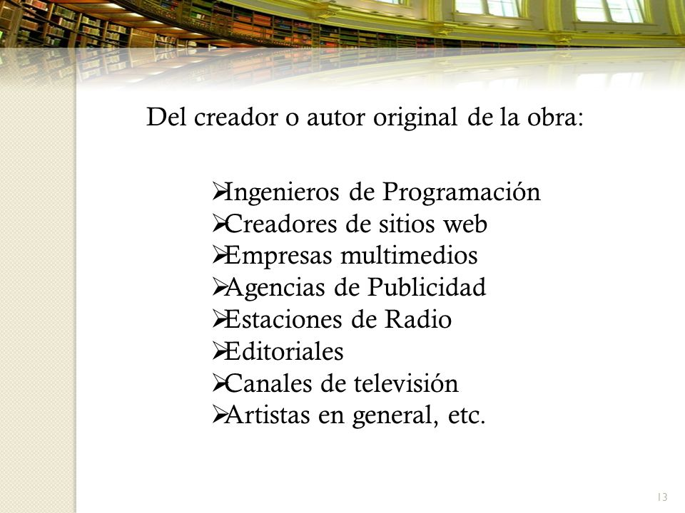 13 Ingenieros de Programación Creadores de sitios web Empresas multimedios Agencias de Publicidad Estaciones de Radio Editoriales Canales de televisión Artistas en general, etc.