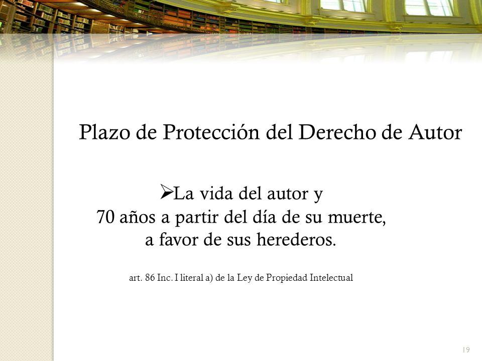 19 La vida del autor y 70 años a partir del día de su muerte, a favor de sus herederos. art. 86 Inc. I literal a) de la Ley de Propiedad Intelectual P