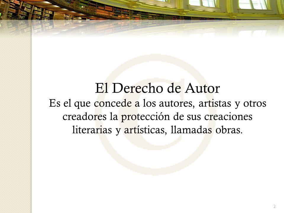 2 El Derecho de Autor Es el que concede a los autores, artistas y otros creadores la protección de sus creaciones literarias y artísticas, llamadas ob