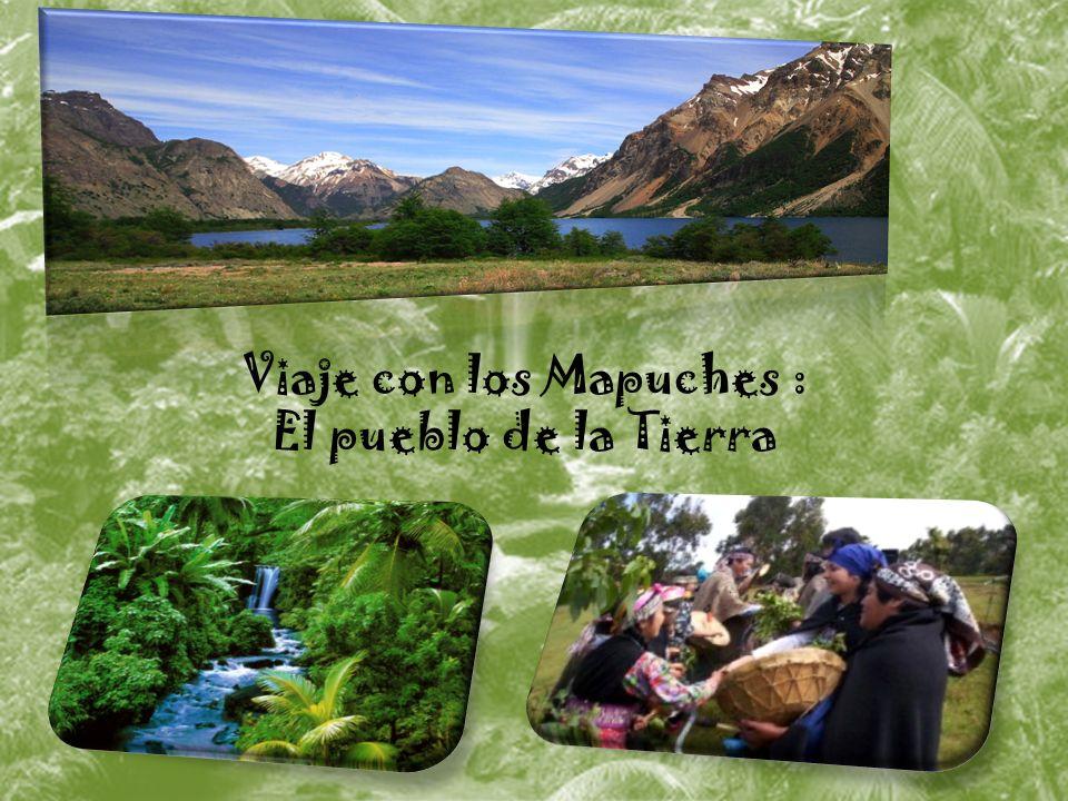 Viaje con los Mapuches : El pueblo de la Tierra