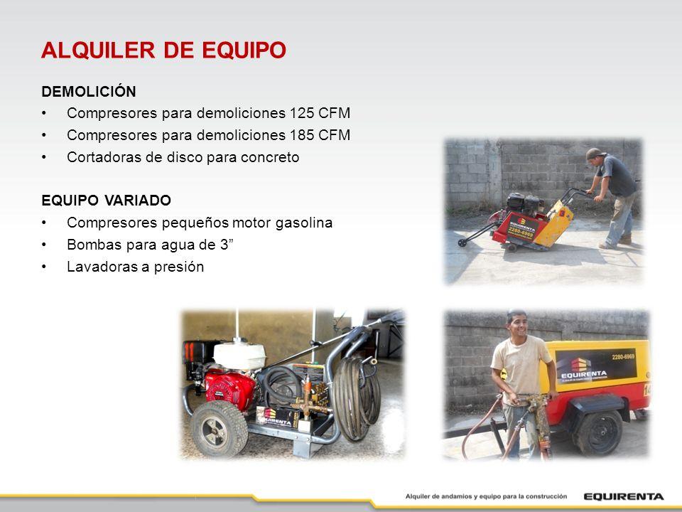ALQUILER DE EQUIPO DEMOLICIÓN Compresores para demoliciones 125 CFM Compresores para demoliciones 185 CFM Cortadoras de disco para concreto EQUIPO VARIADO Compresores pequeños motor gasolina Bombas para agua de 3 Lavadoras a presión