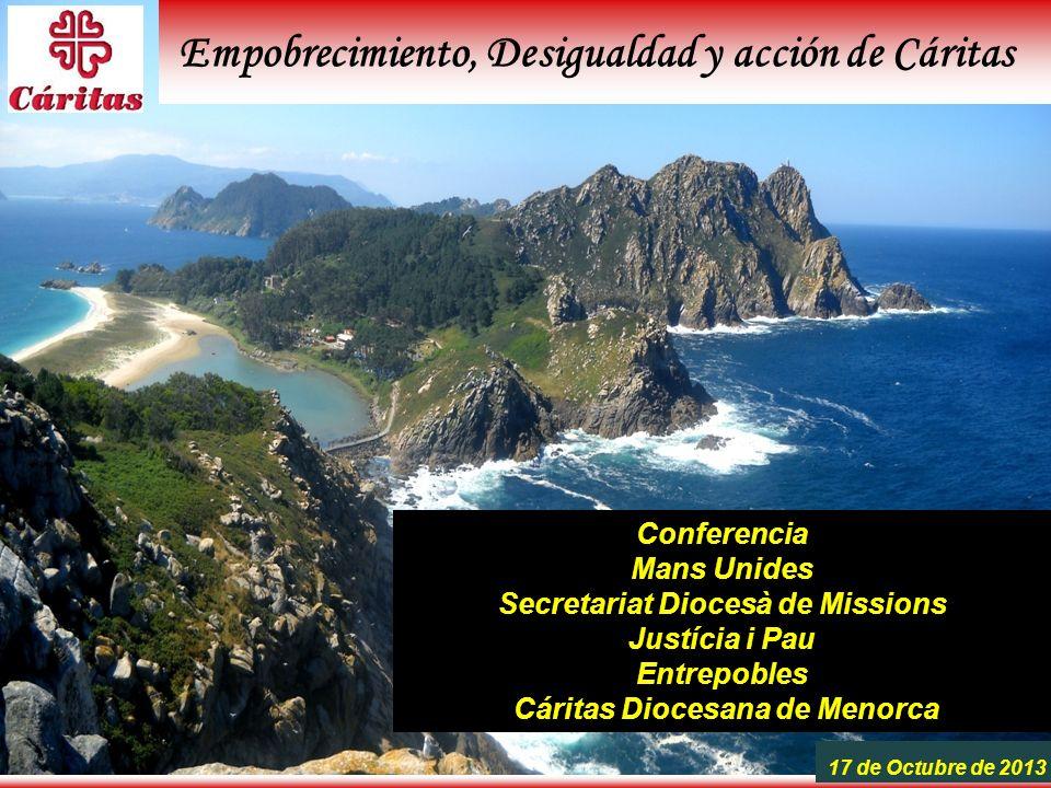 Equipo de ESTUDIOS 17 de Octubre de 2013 Empobrecimiento, Desigualdad y acción de Cáritas Conferencia Mans Unides Secretariat Diocesà de Missions Just