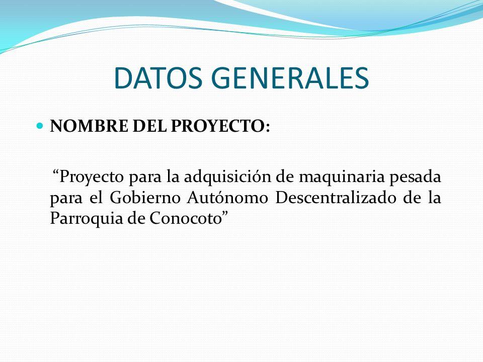 DATOS GENERALES NOMBRE DEL PROYECTO: Proyecto para la adquisición de maquinaria pesada para el Gobierno Autónomo Descentralizado de la Parroquia de Co