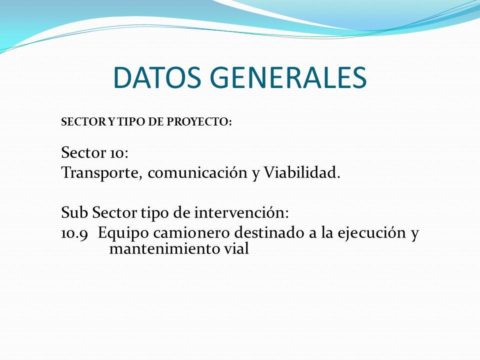 DATOS GENERALES SECTOR Y TIPO DE PROYECTO: Sector 10: Transporte, comunicación y Viabilidad. Sub Sector tipo de intervención: 10.9 Equipo camionero de