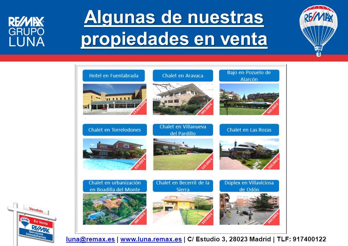 Algunas de nuestras propiedades en venta luna@remax.esluna@remax.es | www.luna.remax.es | C/ Estudio 3, 28023 Madrid | TLF: 917400122www.luna.remax.es