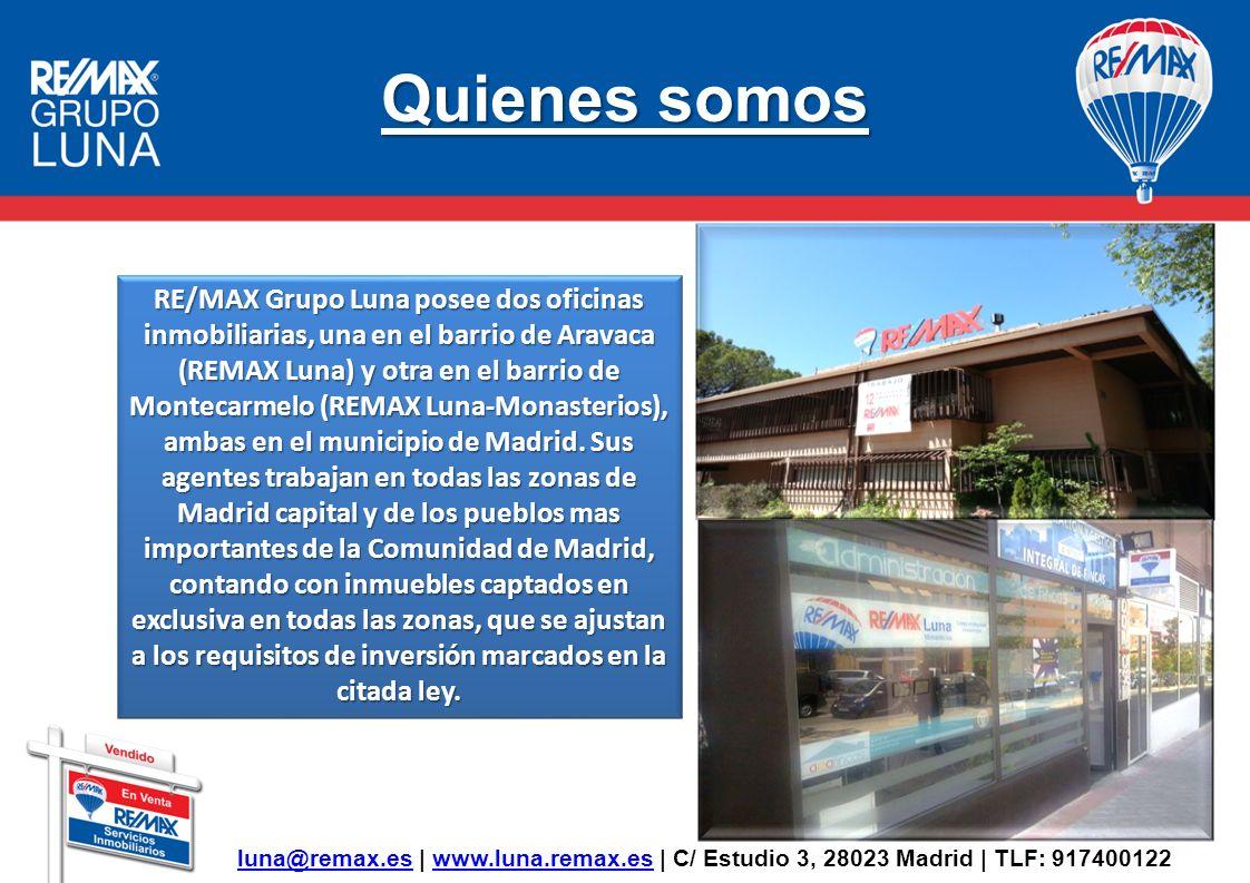 Red de Oficinas RE/MAX España y MLS 8607 inmuebles en exclusiva Más de 3000 propiedades de bancos Podemos ofrecer para la venta todas las propiedades captadas por cualquier oficina de RE/MAX en España y en el resto del mundo, así como de otras inmobiliarias asociadas al sistema MLS luna@remax.esluna@remax.es   www.luna.remax.es   C/ Estudio 3, 28023 Madrid   TLF: 917400122www.luna.remax.es