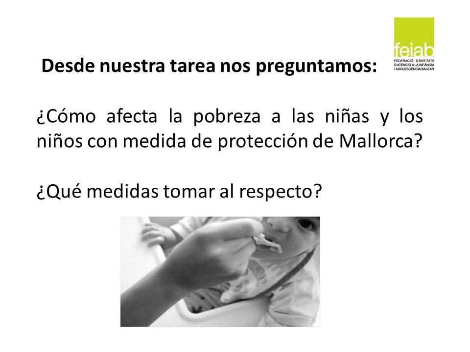Desde nuestra tarea nos preguntamos: ¿Cómo afecta la pobreza a las niñas y los niños con medida de protección de Mallorca? ¿Qué medidas tomar al respe