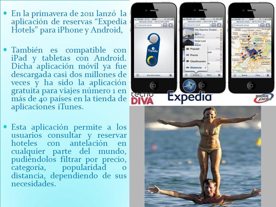 En la primavera de 2011 lanzó la aplicación de reservas Expedia Hotels para iPhone y Android, También es compatible con iPad y tabletas con Android. D