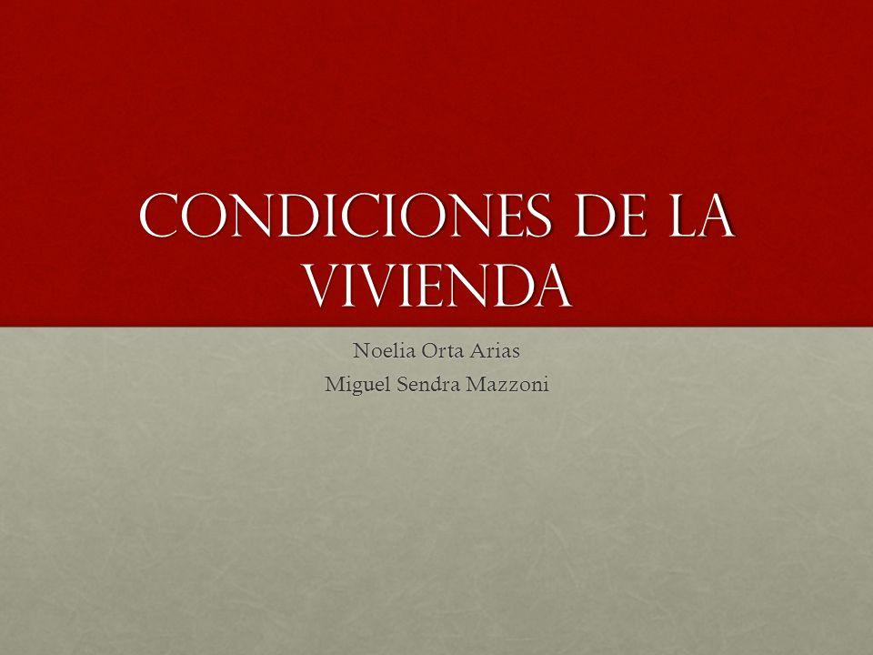 Condiciones de la vivienda Noelia Orta Arias Miguel Sendra Mazzoni