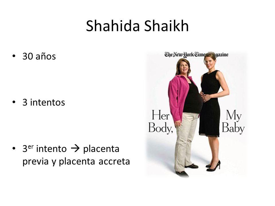 Shahida Shaikh 30 años 3 intentos 3 er intento placenta previa y placenta accreta
