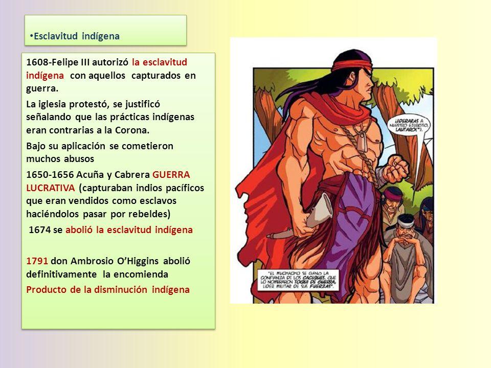 Esclavitud indígena 1608-Felipe III autorizó la esclavitud indígena con aquellos capturados en guerra.
