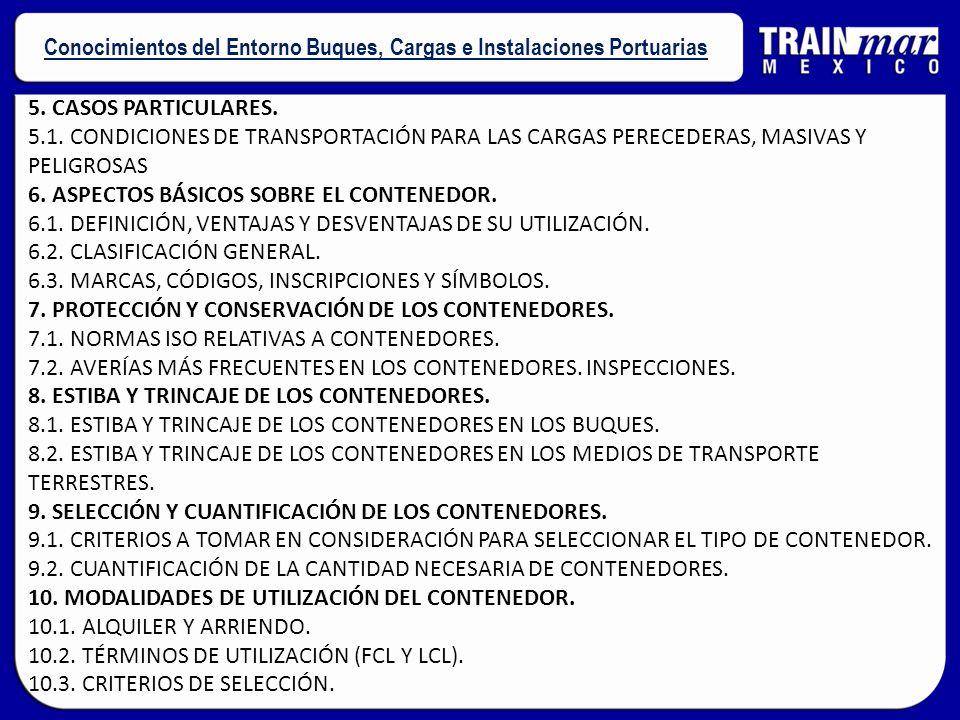 5. CASOS PARTICULARES. 5.1. CONDICIONES DE TRANSPORTACIÓN PARA LAS CARGAS PERECEDERAS, MASIVAS Y PELIGROSAS 6. ASPECTOS BÁSICOS SOBRE EL CONTENEDOR. 6