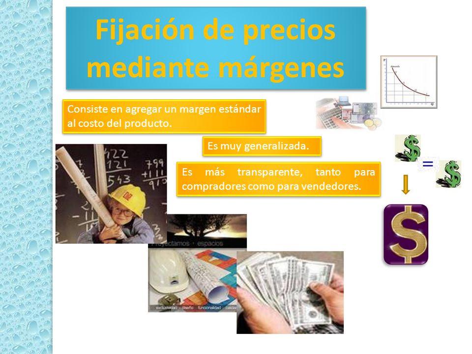 Fijación de precios mediante márgenes Es más transparente, tanto para compradores como para vendedores. Consiste en agregar un margen estándar al cost
