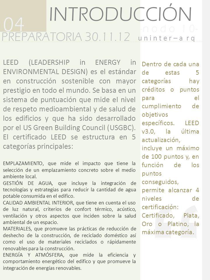 -n o d o 1 0- PREPARATORIA 30.11.12 04 u n i n t e r – a r q INTRODUCCIÓN LEED (LEADERSHIP in ENERGY in ENVIRONMENTAL DESIGN) es el estándar en constr