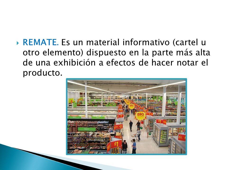 REMATE. Es un material informativo (cartel u otro elemento) dispuesto en la parte más alta de una exhibición a efectos de hacer notar el producto.