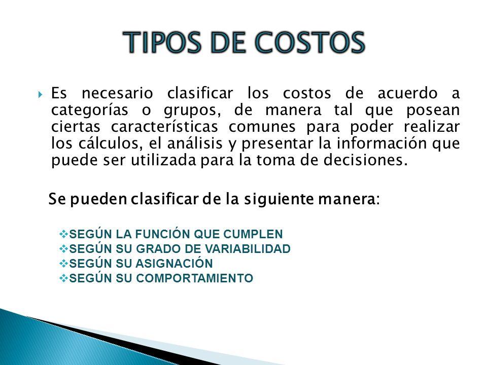 Es necesario clasificar los costos de acuerdo a categorías o grupos, de manera tal que posean ciertas características comunes para poder realizar los