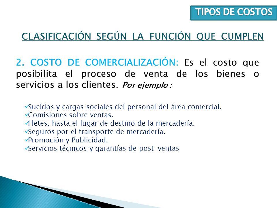 2. COSTO DE COMERCIALIZACIÓN: Es el costo que posibilita el proceso de venta de los bienes o servicios a los clientes. Por ejemplo : CLASIFICACIÓN SEG