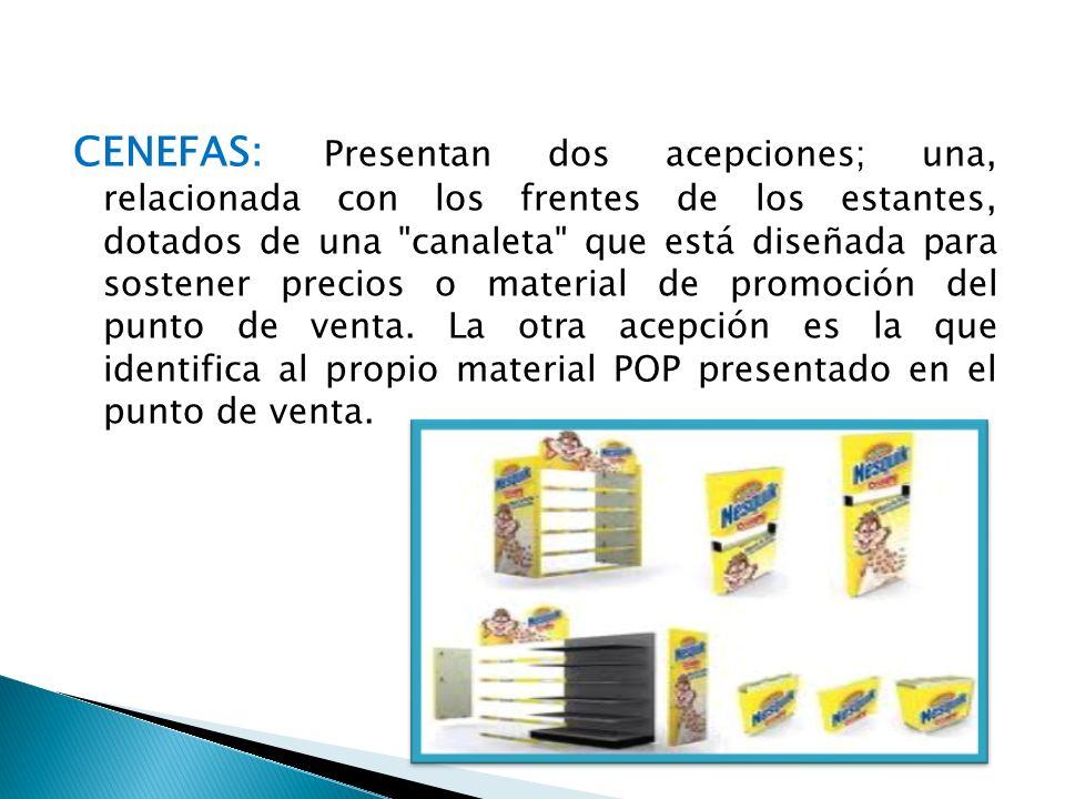 CENEFAS: Presentan dos acepciones; una, relacionada con los frentes de los estantes, dotados de una