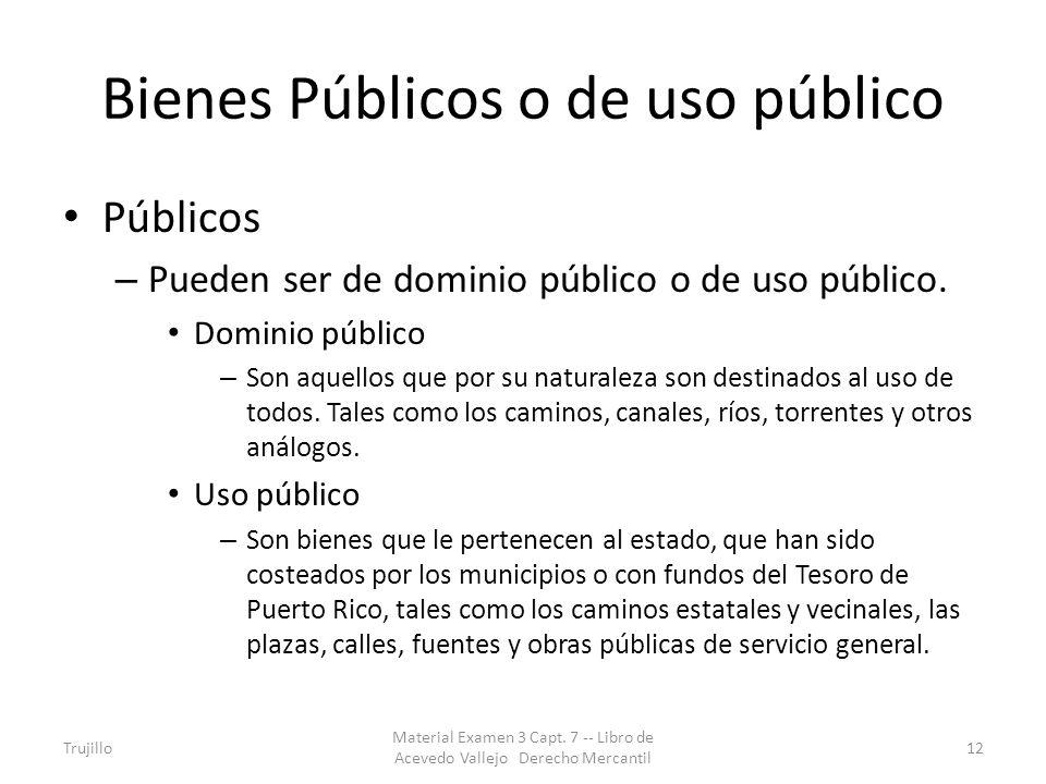 Bienes Públicos o de uso público Públicos – Pueden ser de dominio público o de uso público. Dominio público – Son aquellos que por su naturaleza son d
