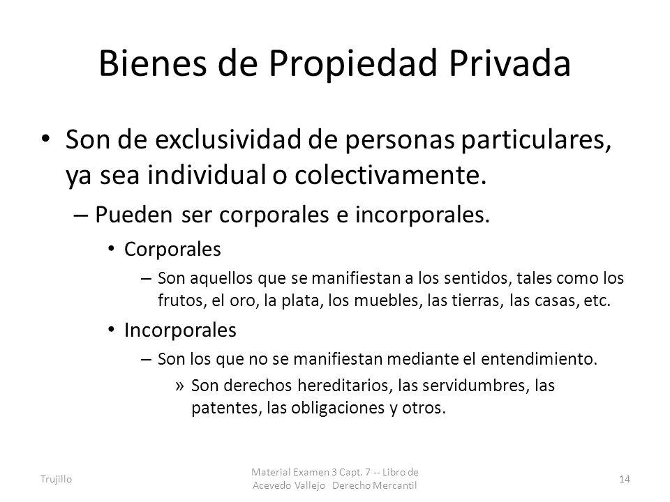 Bienes de Propiedad Privada Son de exclusividad de personas particulares, ya sea individual o colectivamente. – Pueden ser corporales e incorporales.