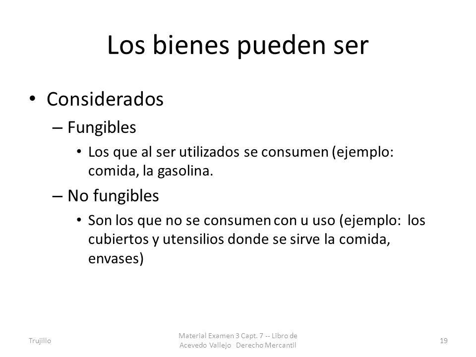 Los bienes pueden ser Considerados – Fungibles Los que al ser utilizados se consumen (ejemplo: comida, la gasolina. – No fungibles Son los que no se c