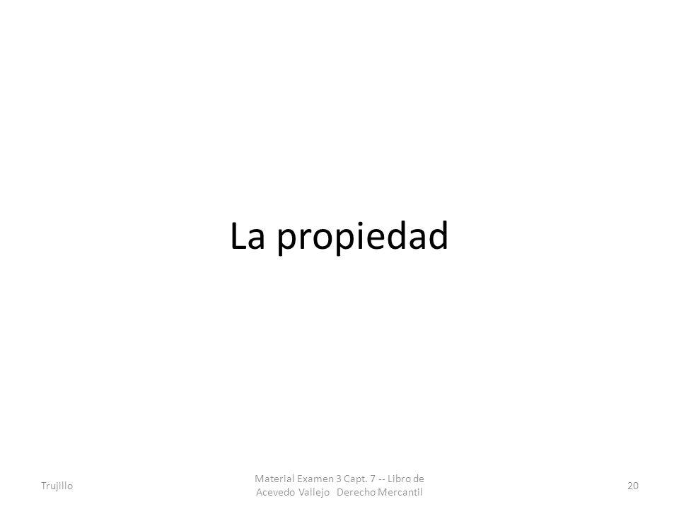 La propiedad Trujillo Material Examen 3 Capt. 7 -- Libro de Acevedo Vallejo Derecho Mercantil 20
