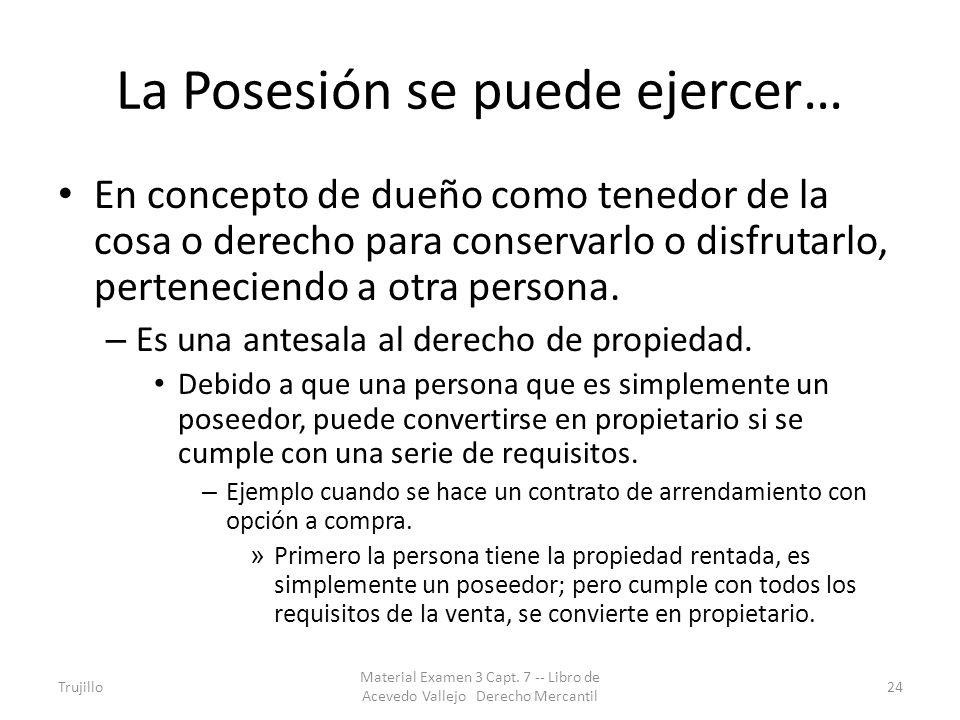 La Posesión se puede ejercer… En concepto de dueño como tenedor de la cosa o derecho para conservarlo o disfrutarlo, perteneciendo a otra persona. – E