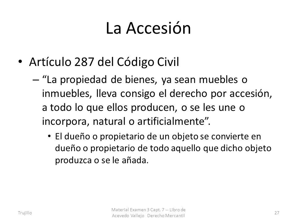 La Accesión Artículo 287 del Código Civil – La propiedad de bienes, ya sean muebles o inmuebles, lleva consigo el derecho por accesión, a todo lo que