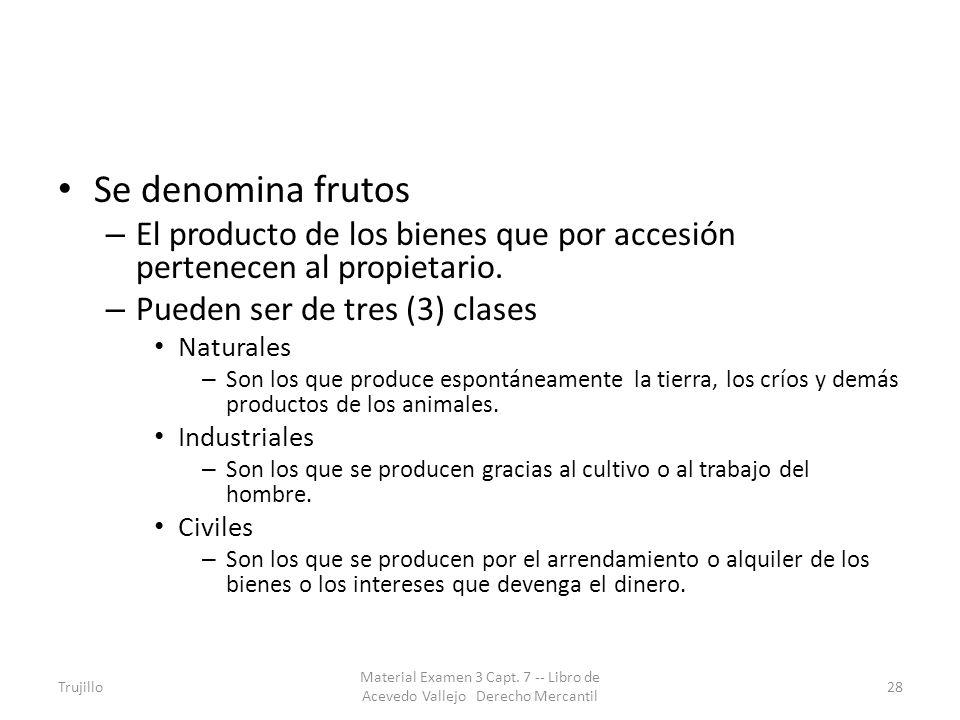 Se denomina frutos – El producto de los bienes que por accesión pertenecen al propietario. – Pueden ser de tres (3) clases Naturales – Son los que pro
