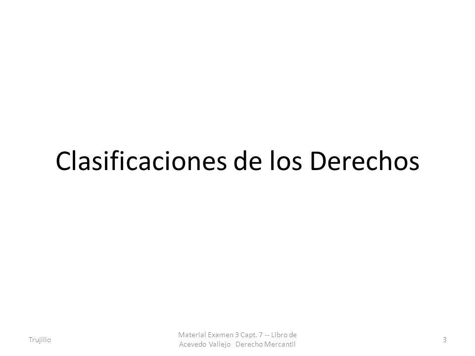 Clasificaciones de los Derechos Trujillo Material Examen 3 Capt. 7 -- Libro de Acevedo Vallejo Derecho Mercantil 3