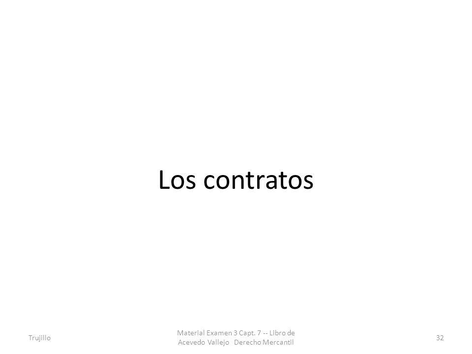 Los contratos Trujillo Material Examen 3 Capt. 7 -- Libro de Acevedo Vallejo Derecho Mercantil 32