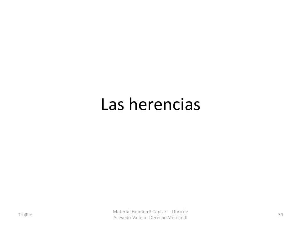 Las herencias Trujillo Material Examen 3 Capt. 7 -- Libro de Acevedo Vallejo Derecho Mercantil 39