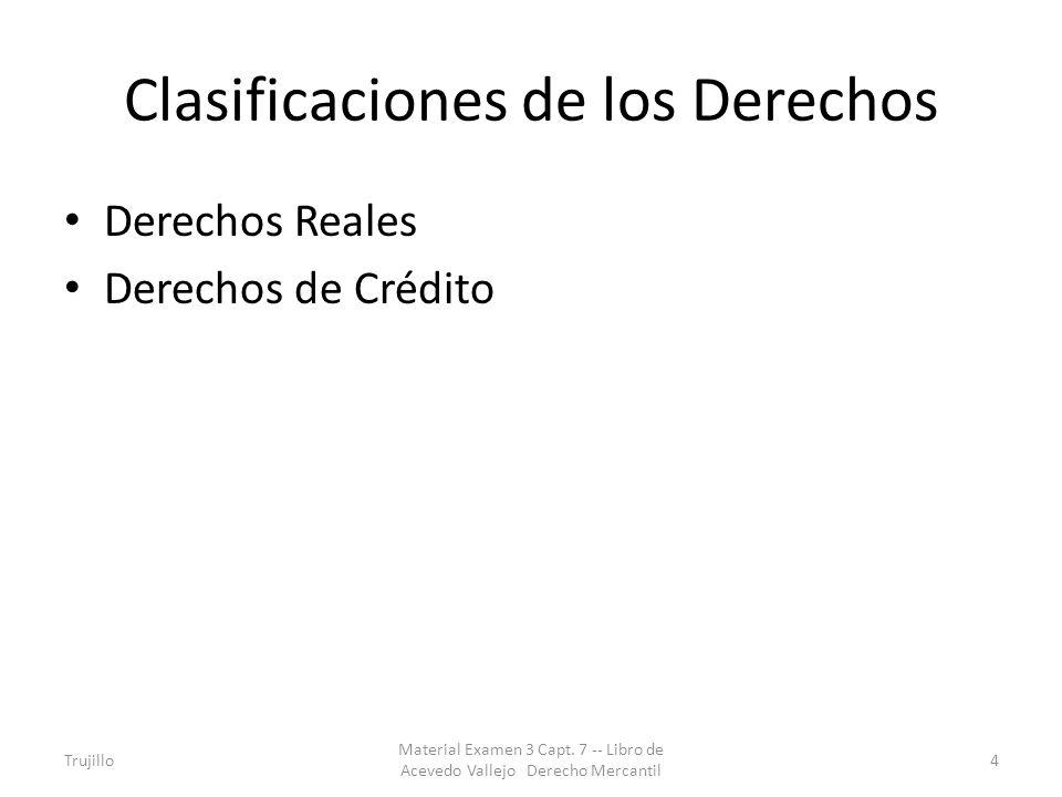 Clasificaciones de los Derechos Derechos Reales Derechos de Crédito Trujillo Material Examen 3 Capt. 7 -- Libro de Acevedo Vallejo Derecho Mercantil 4