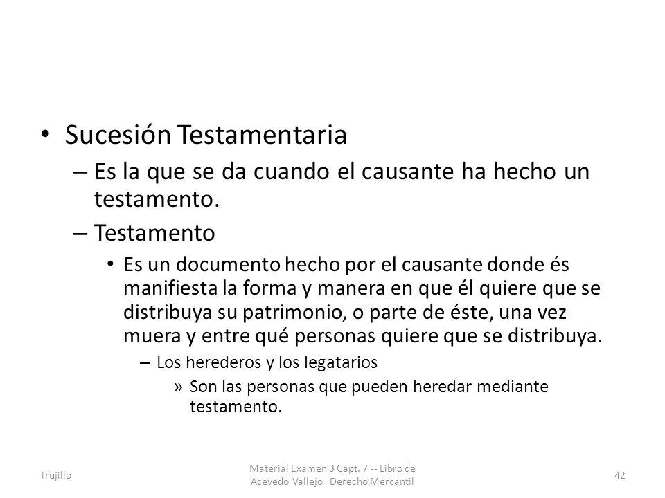 Sucesión Testamentaria – Es la que se da cuando el causante ha hecho un testamento. – Testamento Es un documento hecho por el causante donde és manifi