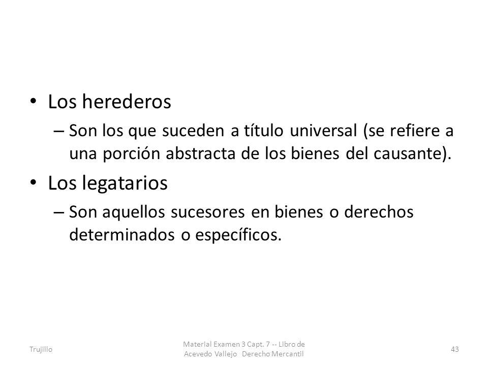 Los herederos – Son los que suceden a título universal (se refiere a una porción abstracta de los bienes del causante). Los legatarios – Son aquellos