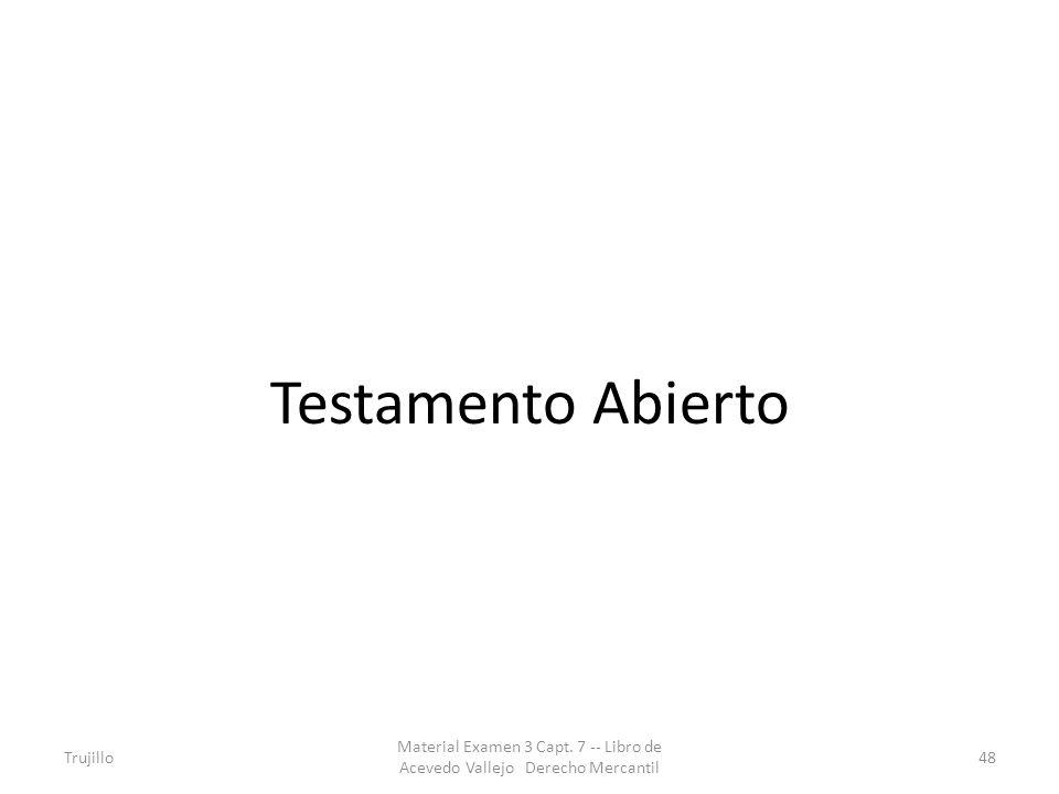 Testamento Abierto Trujillo Material Examen 3 Capt. 7 -- Libro de Acevedo Vallejo Derecho Mercantil 48