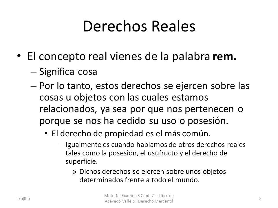 Derechos Reales El concepto real vienes de la palabra rem. – Significa cosa – Por lo tanto, estos derechos se ejercen sobre las cosas u objetos con la