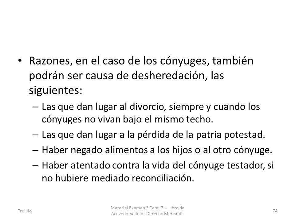 Razones, en el caso de los cónyuges, también podrán ser causa de desheredación, las siguientes: – Las que dan lugar al divorcio, siempre y cuando los