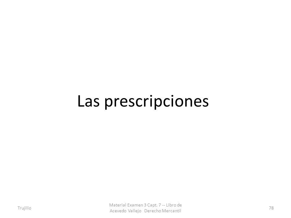 Las prescripciones Trujillo Material Examen 3 Capt. 7 -- Libro de Acevedo Vallejo Derecho Mercantil 78