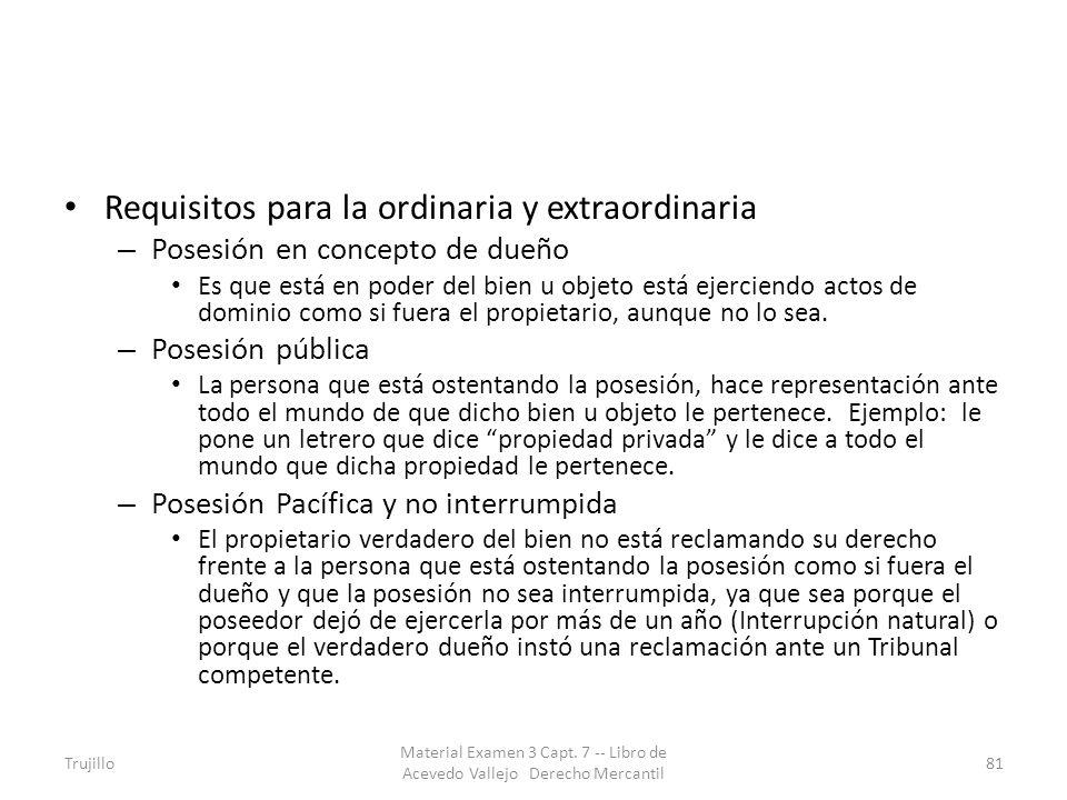 Requisitos para la ordinaria y extraordinaria – Posesión en concepto de dueño Es que está en poder del bien u objeto está ejerciendo actos de dominio