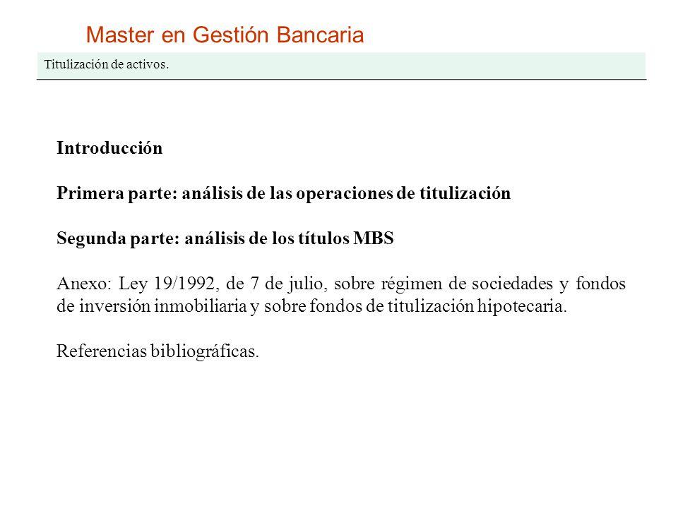 Master en Gestión Bancaria Titulización de activos. Introducción Primera parte: análisis de las operaciones de titulización Segunda parte: análisis de