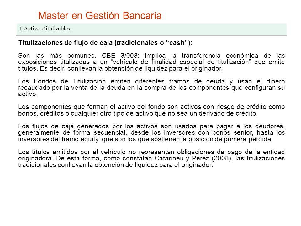 Master en Gestión Bancaria I. Activos titulizables. Titulizaciones de flujo de caja (tradicionales o cash): Son las más comunes. CBE 3/008: implica la