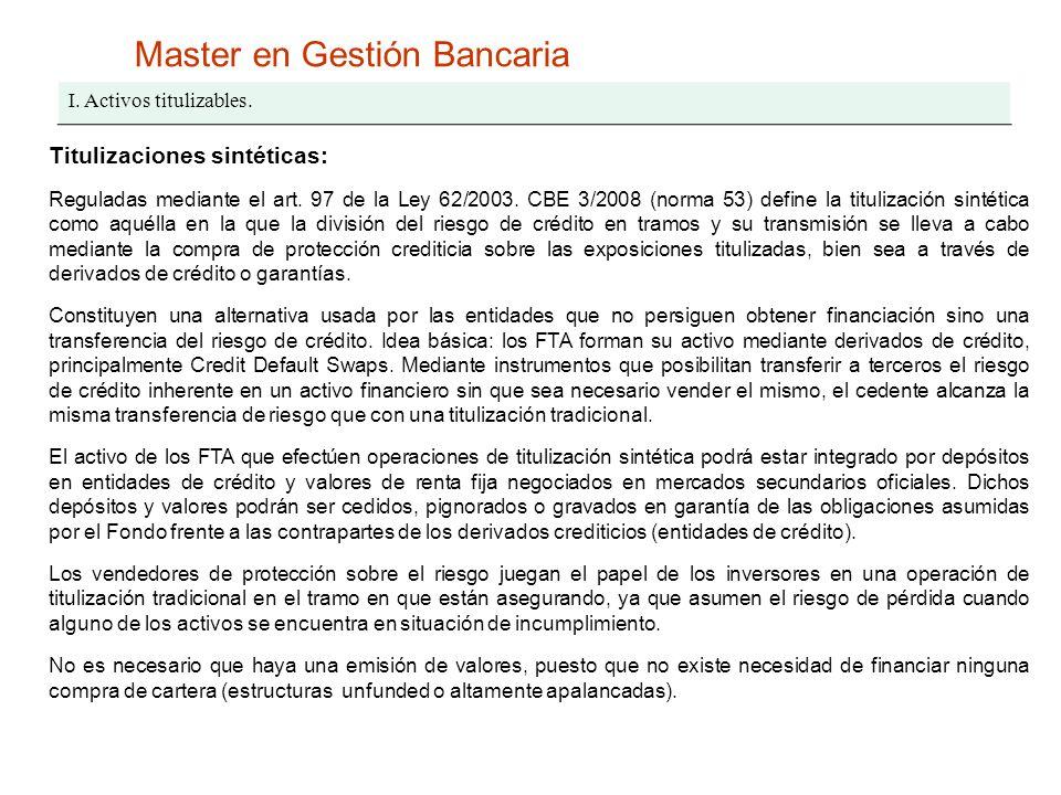 Master en Gestión Bancaria I. Activos titulizables. Titulizaciones sintéticas: Reguladas mediante el art. 97 de la Ley 62/2003. CBE 3/2008 (norma 53)